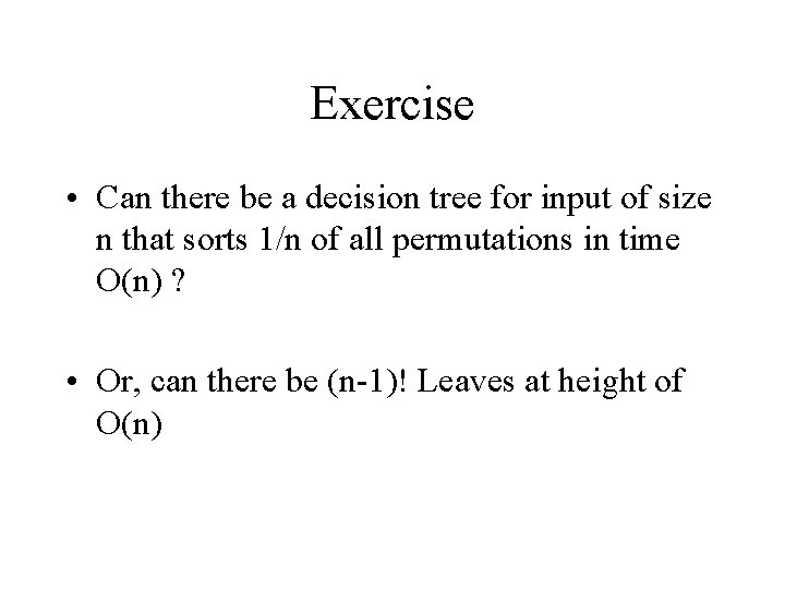 Exercise • Can there be a decision tree for input of size n that