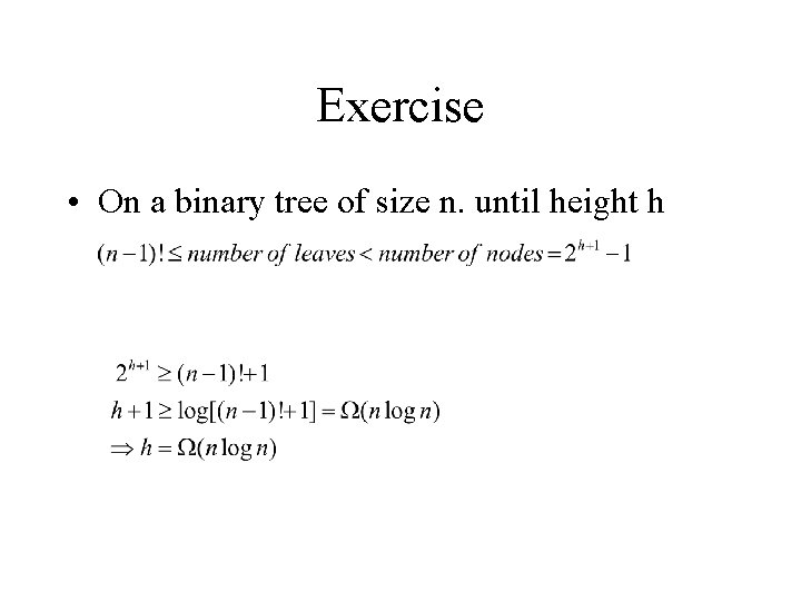Exercise • On a binary tree of size n. until height h