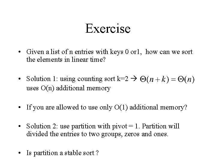 Exercise • Given a list of n entries with keys 0 or 1, how