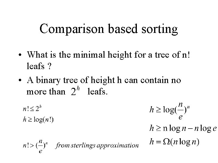 Comparison based sorting • What is the minimal height for a tree of n!