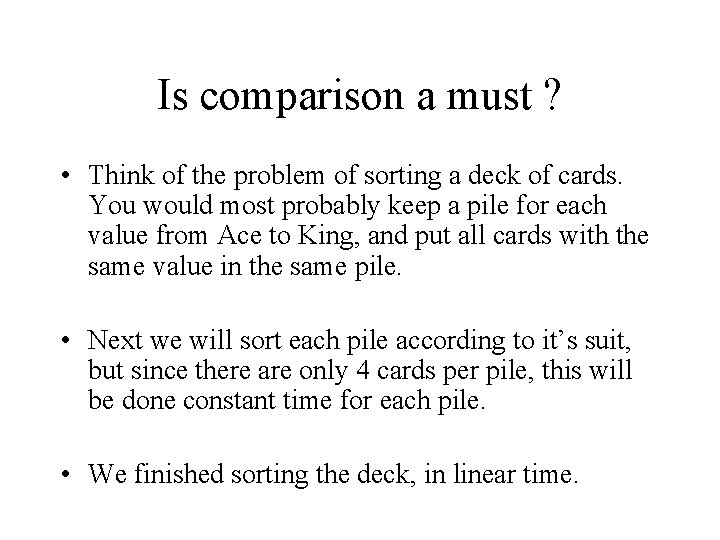 Is comparison a must ? • Think of the problem of sorting a deck
