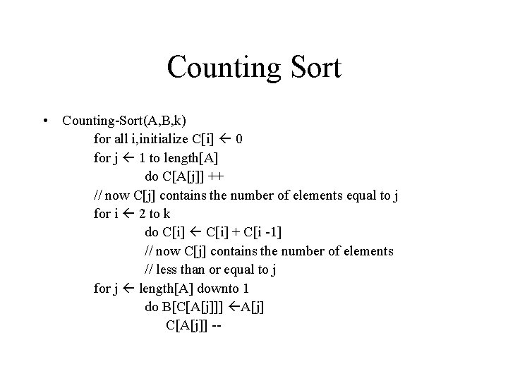 Counting Sort • Counting-Sort(A, B, k) for all i, initialize C[i] 0 for j