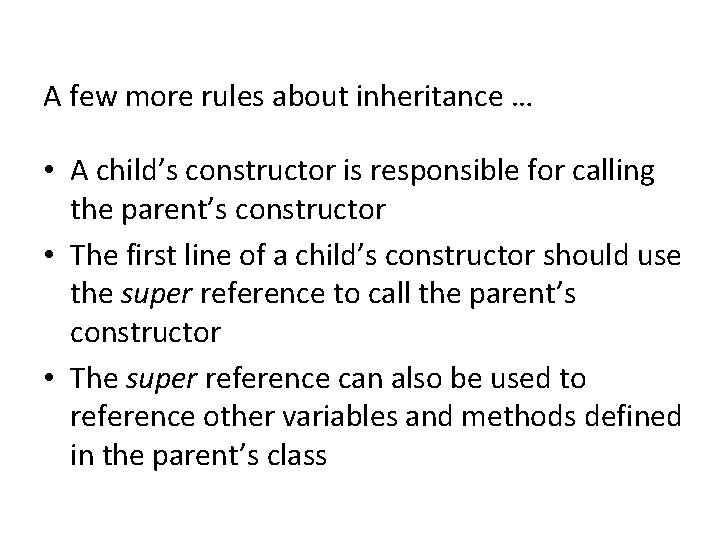 A few more rules about inheritance … • A child's constructor is responsible for