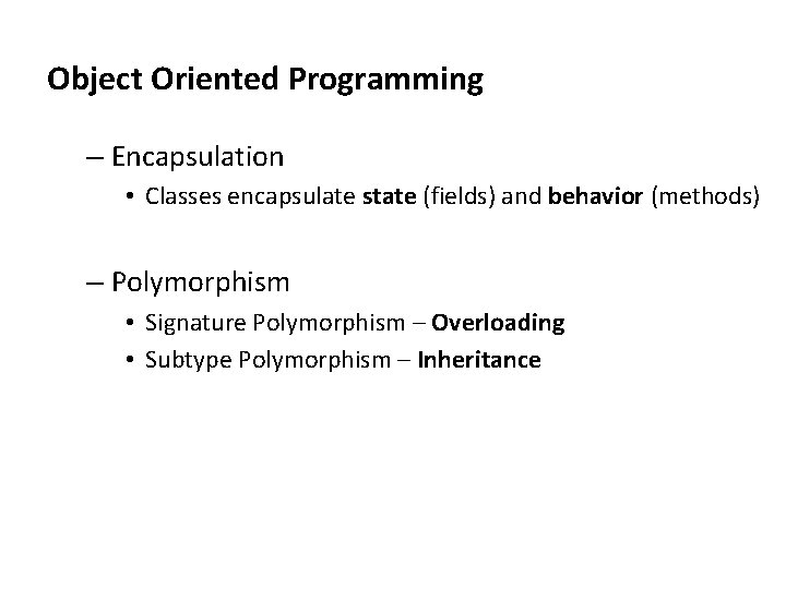 Object Oriented Programming – Encapsulation • Classes encapsulate state (fields) and behavior (methods) –