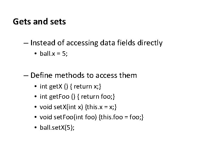 Gets and sets – Instead of accessing data fields directly • ball. x =
