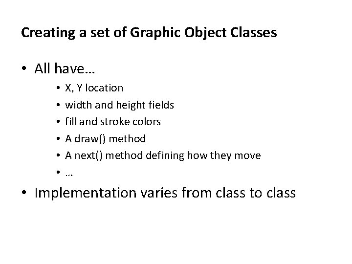 Creating a set of Graphic Object Classes • All have… • • • X,