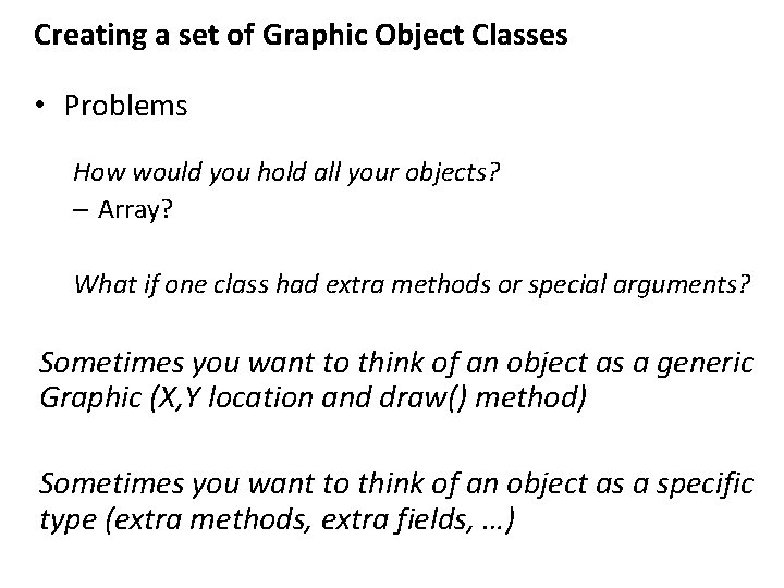 Creating a set of Graphic Object Classes • Problems How would you hold all