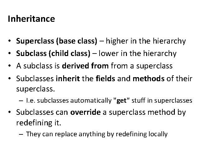 Inheritance • • Superclass (base class) – higher in the hierarchy Subclass (child class)