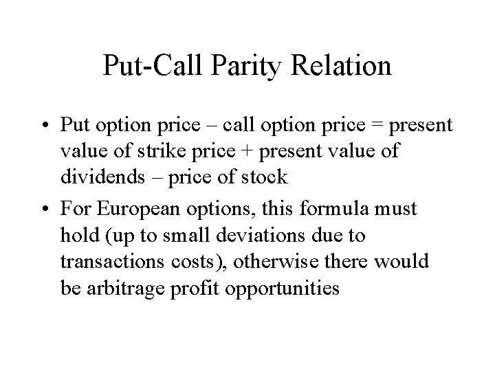 Put-Call Parity Relation • Put option price – call option price = present value