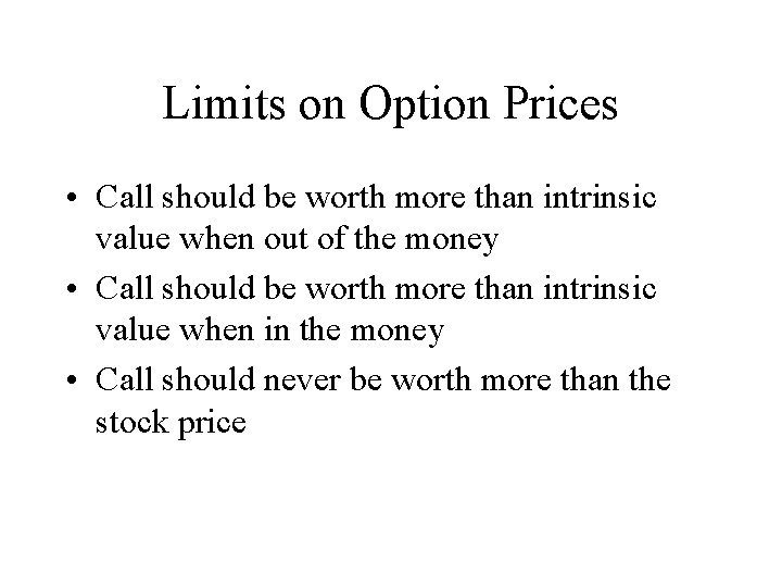Limits on Option Prices • Call should be worth more than intrinsic value when