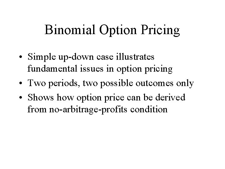 Binomial Option Pricing • Simple up-down case illustrates fundamental issues in option pricing •