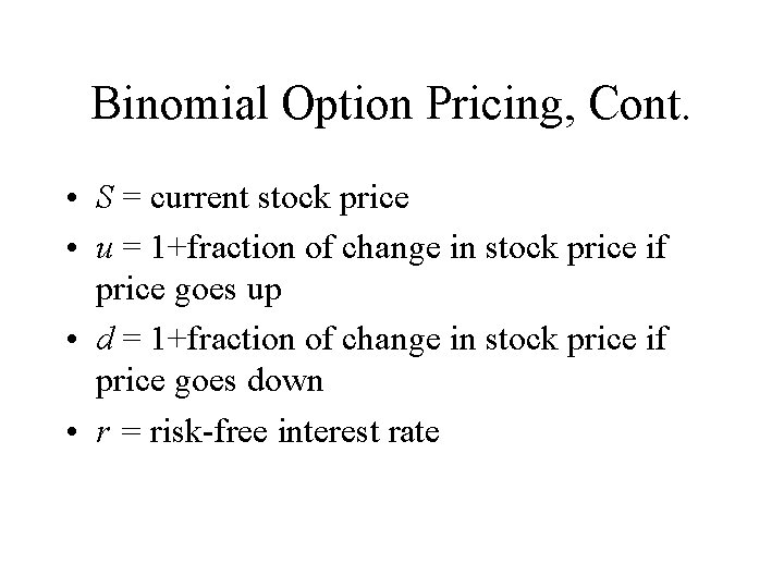 Binomial Option Pricing, Cont. • S = current stock price • u = 1+fraction