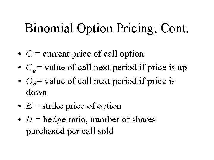 Binomial Option Pricing, Cont. • C = current price of call option • Cu=