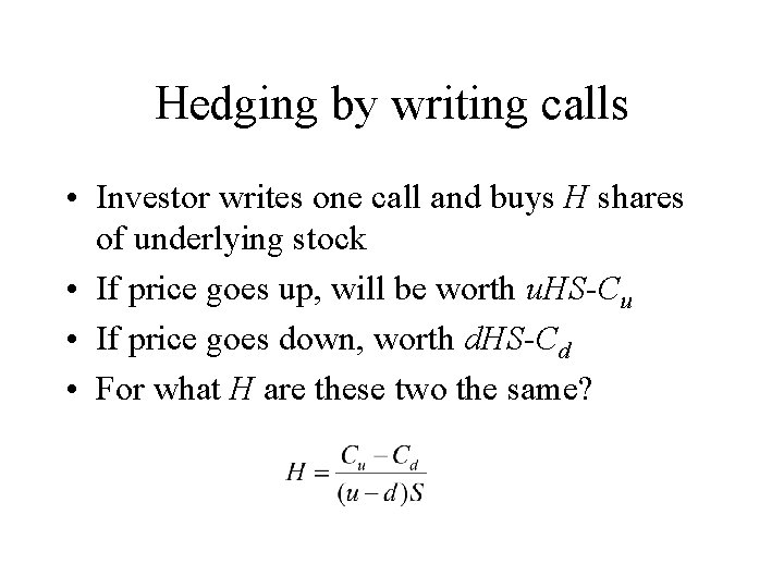 Hedging by writing calls • Investor writes one call and buys H shares of