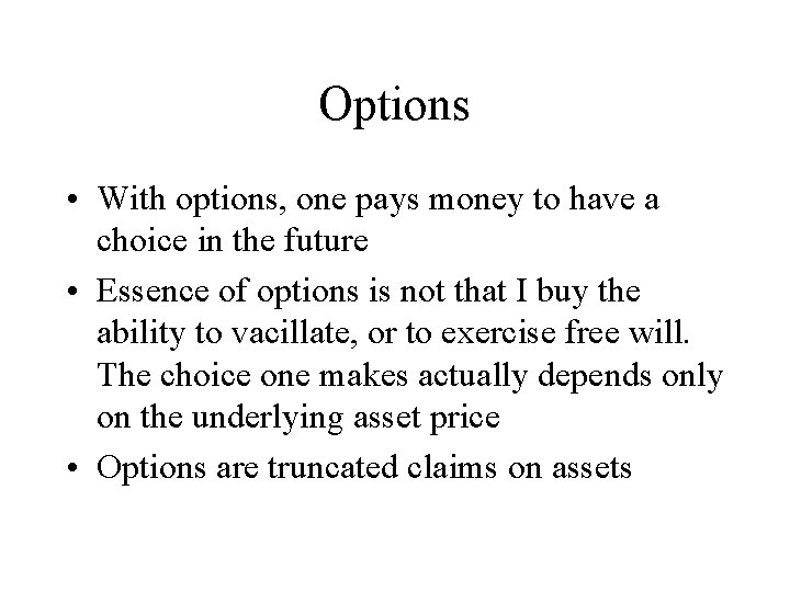 Options • With options, one pays money to have a choice in the future