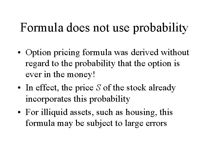 Formula does not use probability • Option pricing formula was derived without regard to