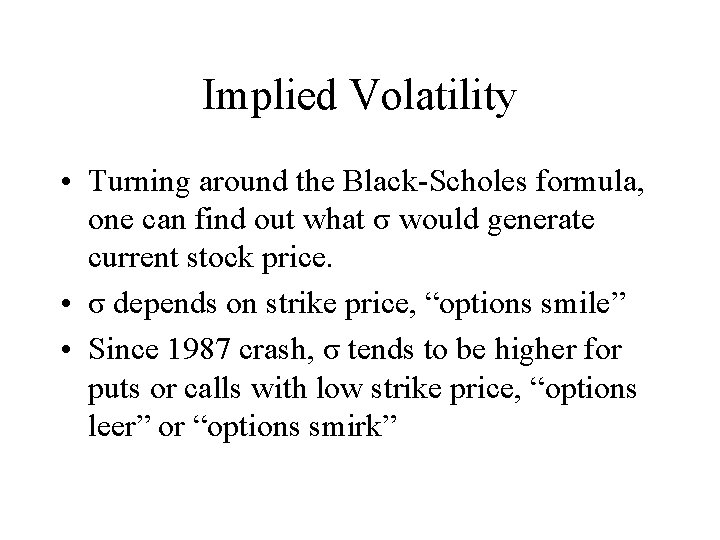 Implied Volatility • Turning around the Black-Scholes formula, one can find out what σ