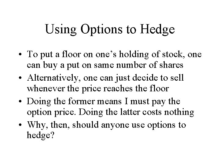 Using Options to Hedge • To put a floor on one's holding of stock,