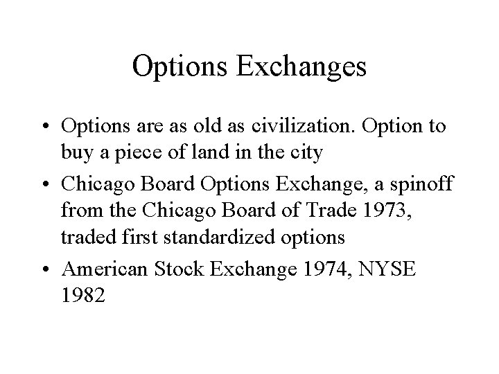 Options Exchanges • Options are as old as civilization. Option to buy a piece