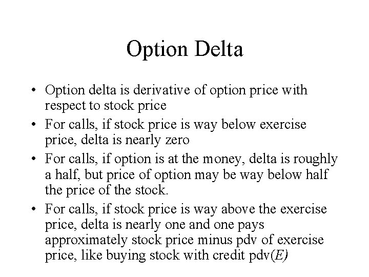 Option Delta • Option delta is derivative of option price with respect to stock