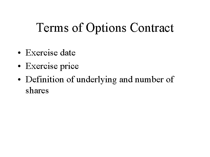 Terms of Options Contract • Exercise date • Exercise price • Definition of underlying
