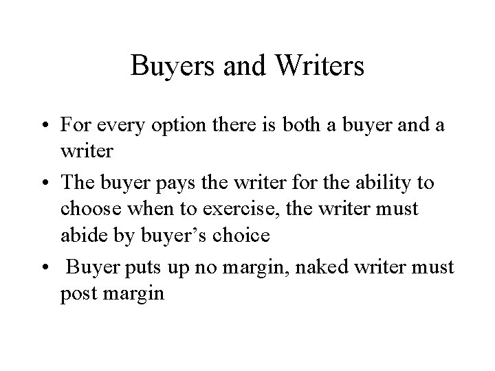 Buyers and Writers • For every option there is both a buyer and a