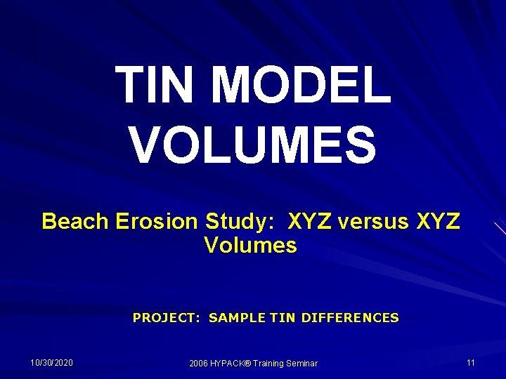 TIN MODEL VOLUMES Beach Erosion Study: XYZ versus XYZ Volumes PROJECT: SAMPLE TIN DIFFERENCES