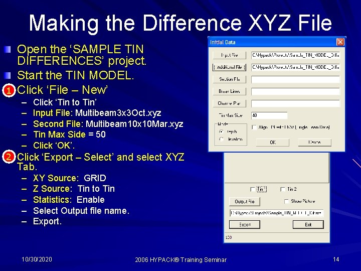 Making the Difference XYZ File 1 Open the 'SAMPLE TIN DIFFERENCES' project. Start the