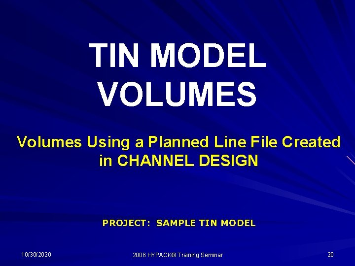 TIN MODEL VOLUMES Volumes Using a Planned Line File Created in CHANNEL DESIGN PROJECT: