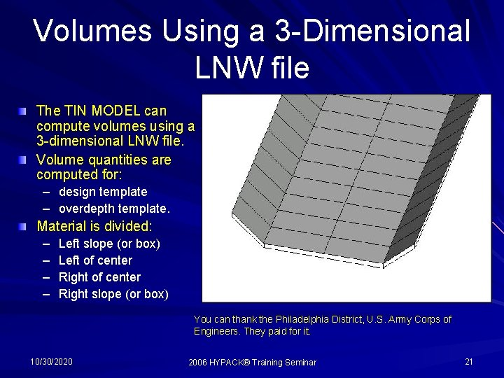 Volumes Using a 3 -Dimensional LNW file The TIN MODEL can compute volumes using