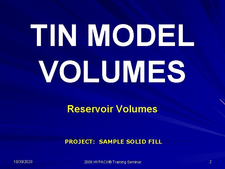 TIN MODEL VOLUMES Reservoir Volumes PROJECT: SAMPLE SOLID FILL 10/30/2020 2006 HYPACK® Training Seminar