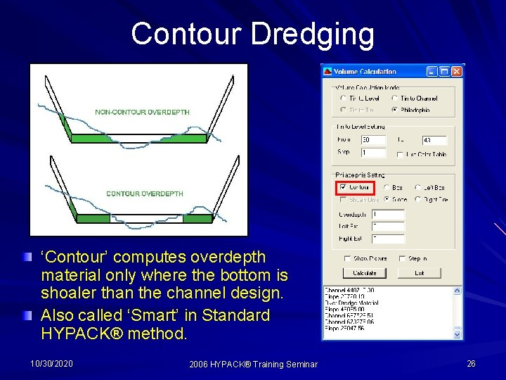 Contour Dredging 'Contour' computes overdepth material only where the bottom is shoaler than the