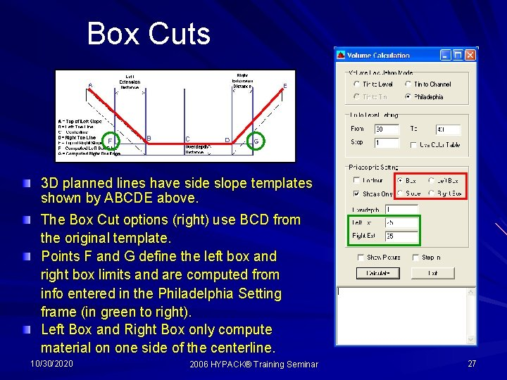 Box Cuts 3 D planned lines have side slope templates shown by ABCDE above.