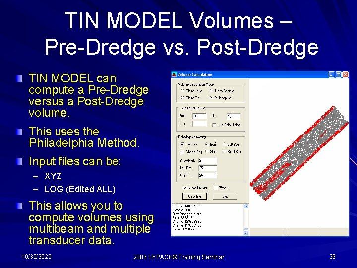 TIN MODEL Volumes – Pre-Dredge vs. Post-Dredge TIN MODEL can compute a Pre-Dredge versus