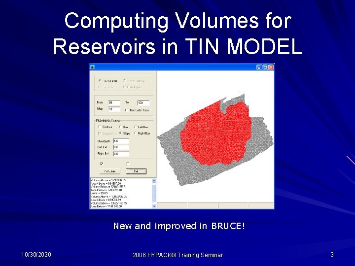 Computing Volumes for Reservoirs in TIN MODEL New and improved in BRUCE! 10/30/2020 2006