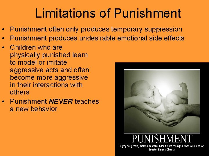 Limitations of Punishment • Punishment often only produces temporary suppression • Punishment produces undesirable