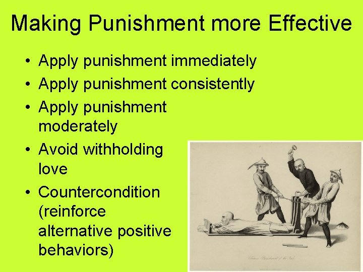 Making Punishment more Effective • Apply punishment immediately • Apply punishment consistently • Apply