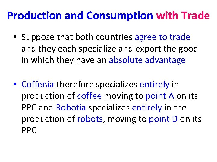 Production and Consumption with Trade • Suppose that both countries agree to trade and