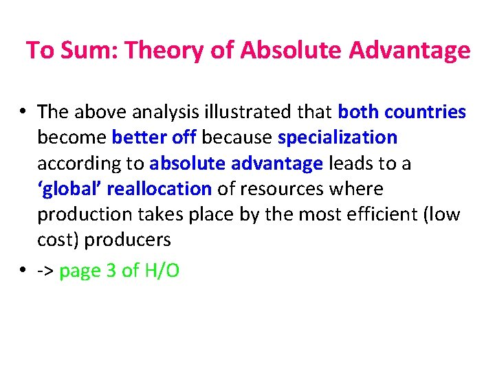 To Sum: Theory of Absolute Advantage • The above analysis illustrated that both countries