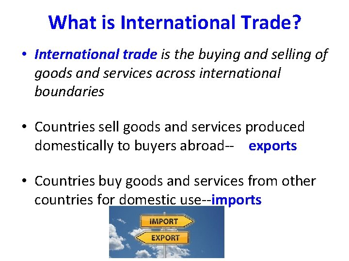 What is International Trade? • International trade is the buying and selling of goods