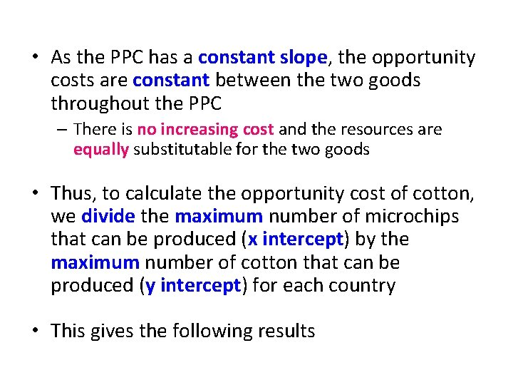 • As the PPC has a constant slope, the opportunity costs are constant