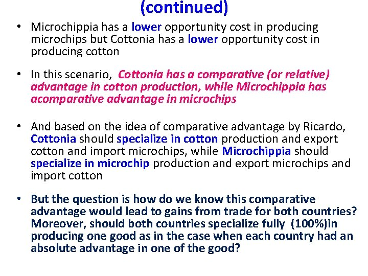 (continued) • Microchippia has a lower opportunity cost in producing microchips but Cottonia has