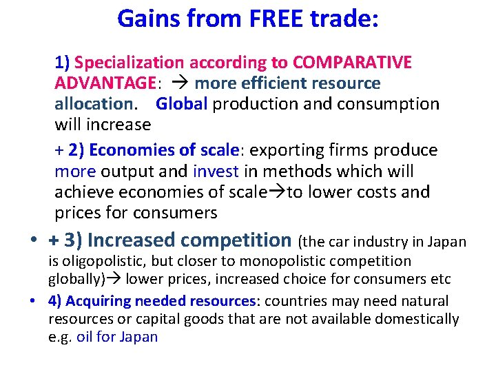 Gains from FREE trade: 1) Specialization according to COMPARATIVE ADVANTAGE: more efficient resource allocation.