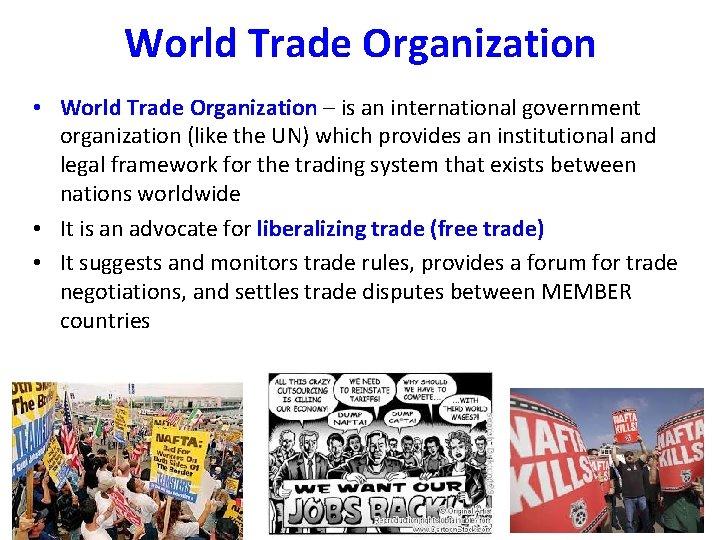 World Trade Organization • World Trade Organization – is an international government organization (like