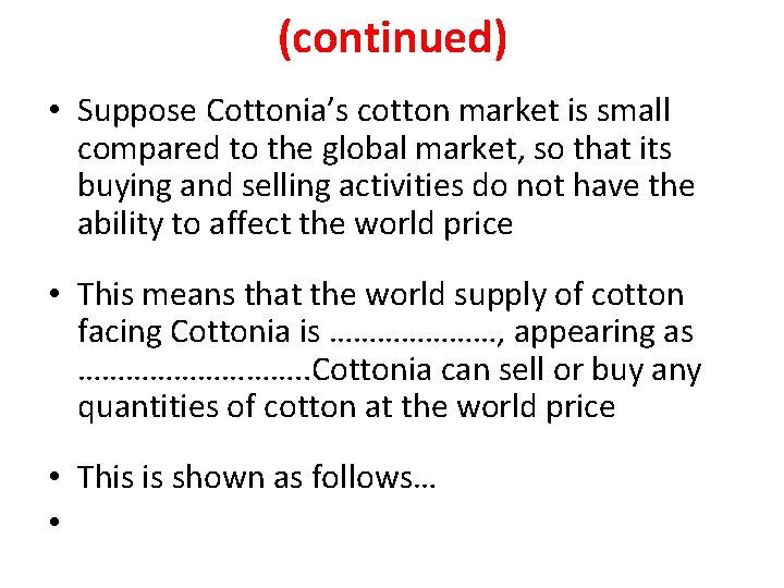 (continued) • Suppose Cottonia's cotton market is small compared to the global market, so