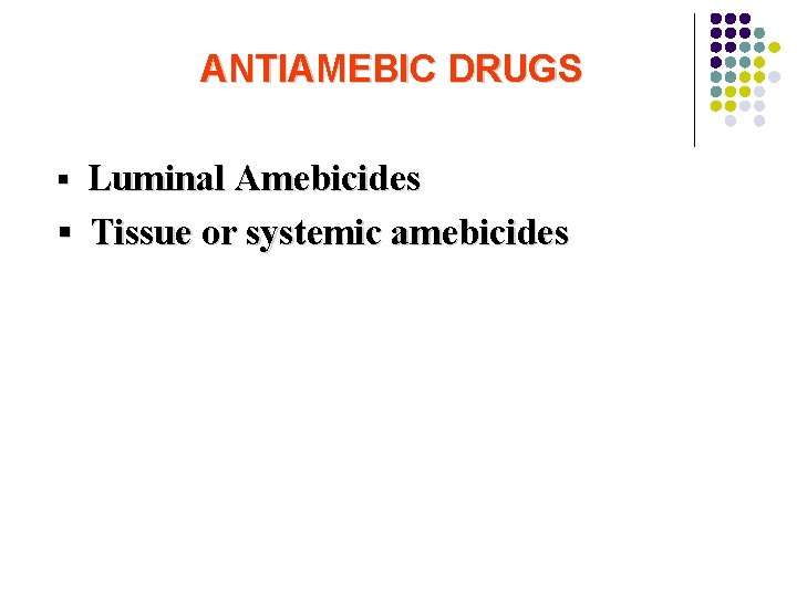 ANTIAMEBIC DRUGS ▪ Luminal Amebicides ▪ Tissue or systemic amebicides
