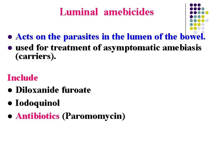 Luminal amebicides Acts on the parasites in the lumen of the bowel. l used