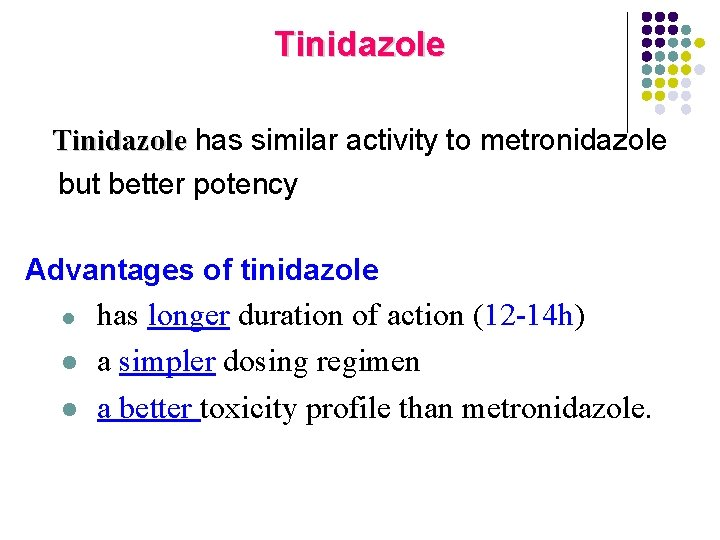 Tinidazole has similar activity to metronidazole Tinidazole but better potency Advantages of tinidazole l