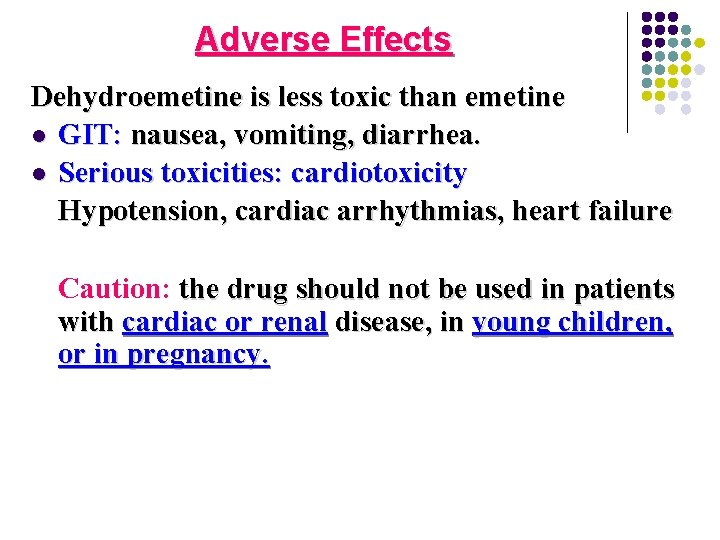 Adverse Effects Dehydroemetine is less toxic than emetine l GIT: nausea, vomiting, diarrhea. l
