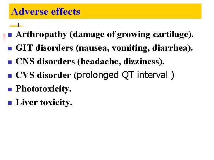 Adverse effects n n n Arthropathy (damage of growing cartilage). GIT disorders (nausea, vomiting,
